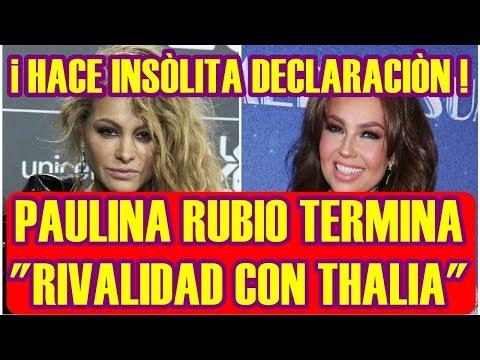PAULINA RUBIO TERMINA RIVALIDAD con THALIA y hace INSÓLITA DECLARACIÓN
