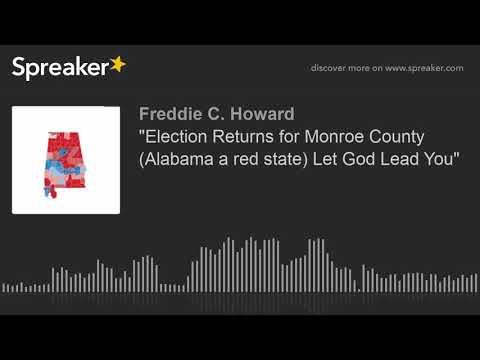 """Election Returns for Monroe County (Alabama a red state) Let God Lead You"" (part 2 of 8)"