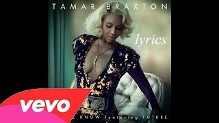 Tamar Braxton - Let Me Know (Lyrics Video) feat. Future