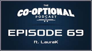 The Co-Optional Podcast Ep. 69 ft. LauraK [strong language] - Feb 26, 2015