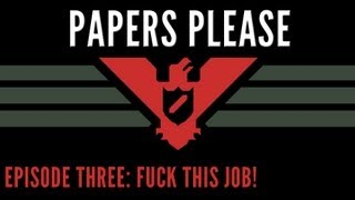 Papers Please 03 :: Fuck this job!