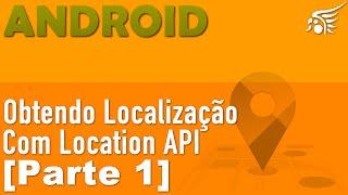 Obtendo Localização Com Location API no Android - Parte 1