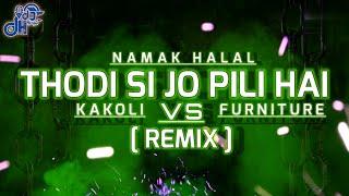 Thodi Si Jo Pili Hai X Kakoli Furniture Remix | Namak Halal | VDJ DH Style