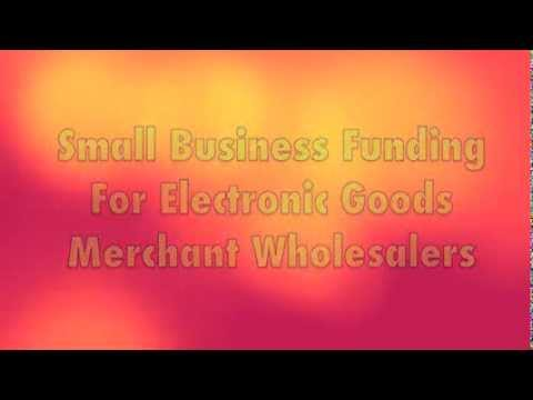 Business Funding For Electronic Goods Wholesalers $5000-$250,000 Fast Funding, 48 Hour Approval