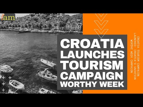 Croatia Tourism Campaign Launched: Croatia's Vacation Worthy Week Campaign