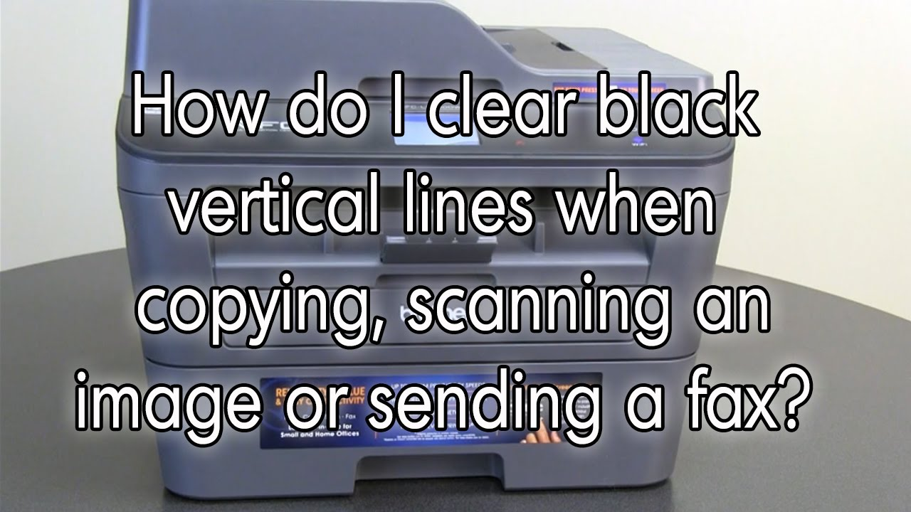 Clear Black Lines On Copys Scans Or Sent Faxes Brother