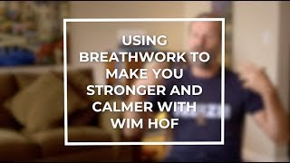 How To Use Breathwork to Make You Stronger & Calmer with Wim Hof