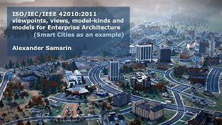 ISO 42010 and models for Enterprise Architecture Smart Cities as an example Alexander Samarin