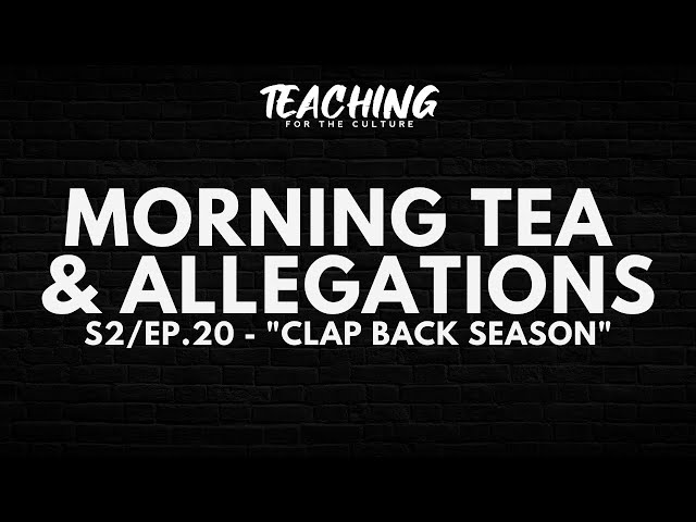 Morning Tea & Allegations S2 - EP. 20 -