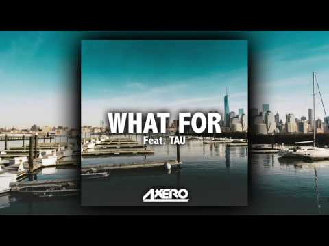 Axero - What For (feat. TAU)