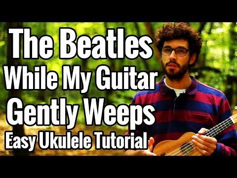 While My Guitar Gently Weeps - Easy Ukulele Tutorial