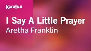 Karaoke I Say A Little Prayer - Aretha Franklin *