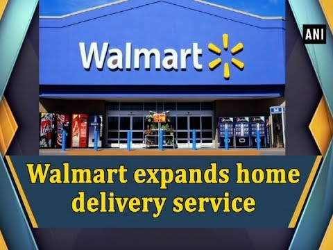 Walmart Expands Home Delivery Service Business News