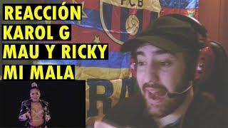 Mau y Ricky, Karol G - Mi Mala (REACCIÓN)