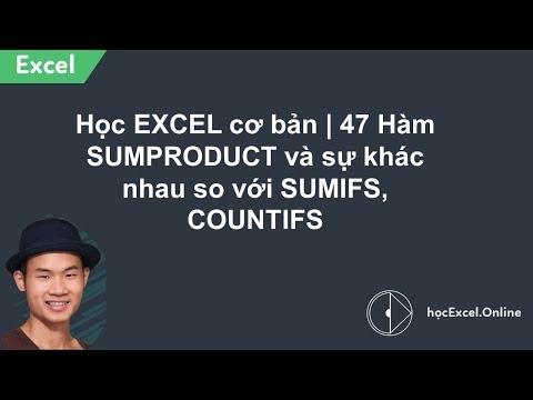 Hướng dẫn EXCEL - 47 - Hàm SUMPRODUCT và sự khác nhau so với SUMIFS, COUNTIFS