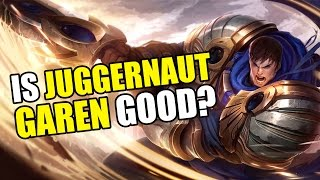 Is JUGGERNAUT GAREN Good?