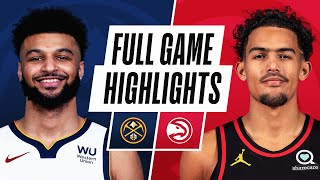 NUGGETS at HAWKS | FULL GAME HIGHLIGHTS | February 21, 2021