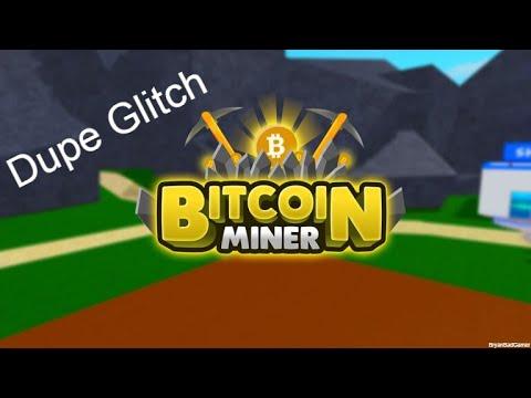Bitcoin Miners new dupe glitch!!!!