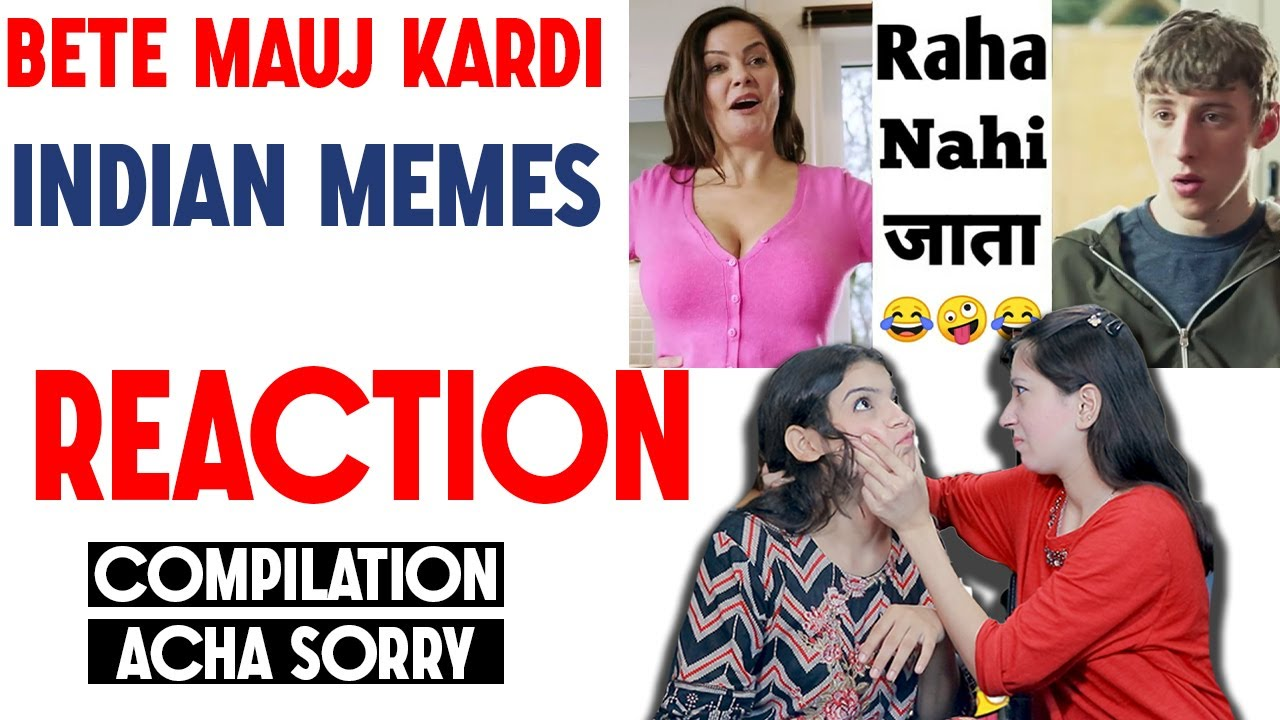 Bete Mauj Kardi 🤣😂 | REACTION| Ashleel Hai Ye Londa 🤪🤣 Indian Memes Compilation| ACHA SORRY REACTION