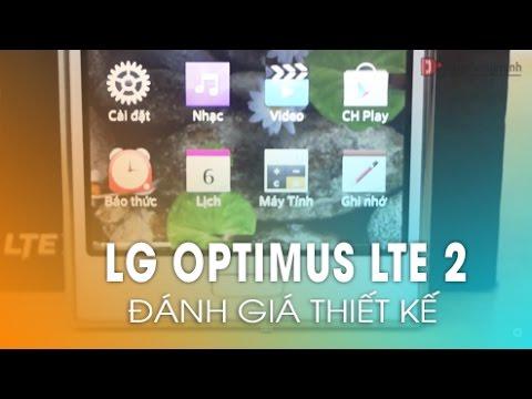 Phần 1: Đánh giá chi tiết thiết kế LG Optimus LTE 2