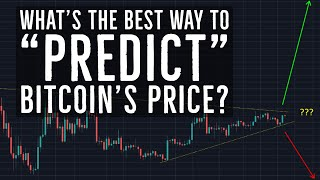 "What's The BEST way to ""Predict"" Bitcoin's Price?"