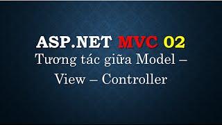 Lập trình ASP.NET MVC - Bài 2: Cách tạo và tương tác giữa Model - View - Controller