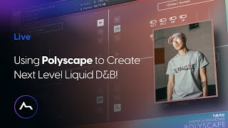 Live - Using Polyscape Pro to Create Next Level Liquid D\u0026B!