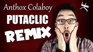 Anthox Colaboy - Putaclic Quand Tu Me Tiens (REMIX)
