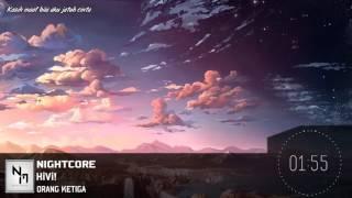 Nightcore - Orang Ketiga [ HiVi! ]