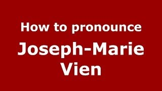 How to pronounce Joseph-Marie Vien (French/France) - PronounceNames.com