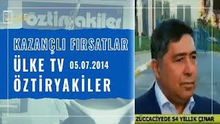 Kazançlı Fırsatlar Ülke TV Öztiryakiler 05.07.2014