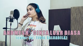 Andmesh Cinta Luar Biasa Cover By Tival Salsabila MP3
