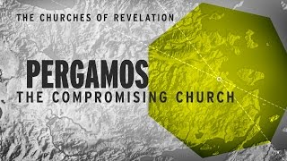 The Churches of Revelation: Pergamos - The Compromising Church