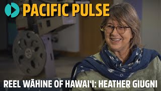 Pacific Pulse 203 - Reel Wāhine of Hawaiʻi: Heather Giugni