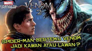 Spider-Man Dan Venom Bakal Ketemu Di Venom 2 | Jadi Kawan Atau Lawan ?