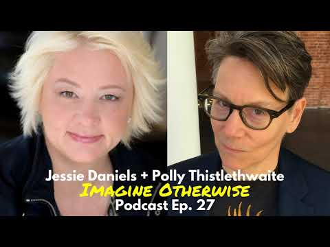 Imagine Otherwise podcast: Ep 27, Jessie Daniels and Polly Thistlethwaite