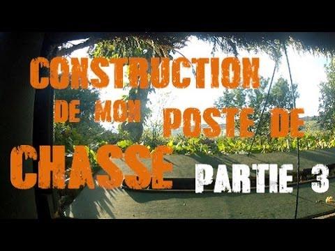 CONSTRUCTION D'UN POSTE DE CHASSE - PARTIE 3