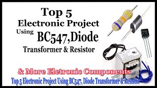 Top 5 Electronic Project Using BC547, Diode Transformer & Resistor  More Eletronic Components