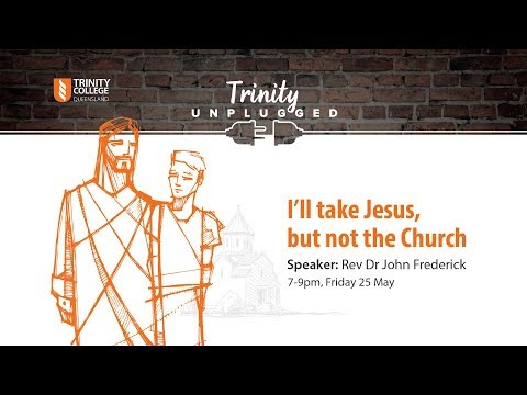 Trinity Unplugged: I'll take Jesus but not the Church