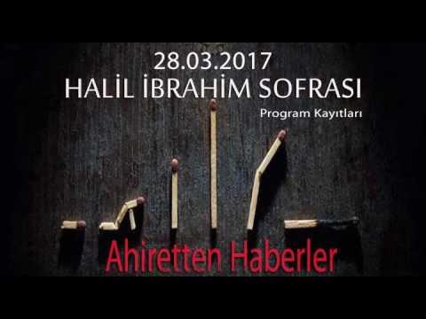 Halil İbrahim Sofrası - Ahiretten Haberler  28.03.2017