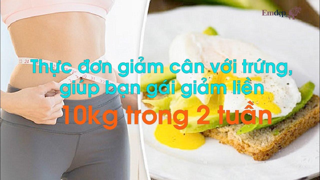 Thực đơn giảm cân với trứng, giúp bạn gái giảm liền 10kg trong 2 tuần, gây sốc cho hội người yêu cũ