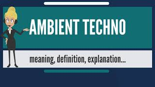 What is AMBIENT TECHNO? What does AMBIENT TECHNO mean? AMBIENT TECHNO meaning & explanation