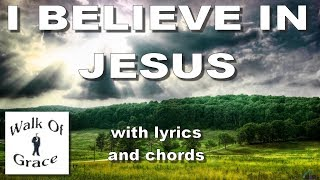 I Believe In Jesus - with lyrics and chords