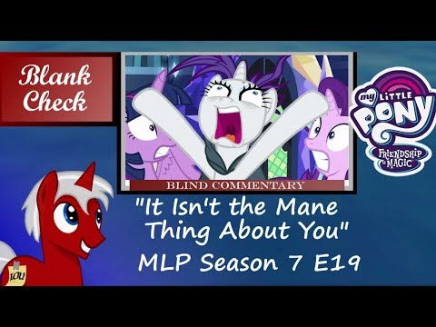"[Blind Commentary] ""It Isn't the Mane Thing About You"" - My Little Pony: FiM S7 E19"