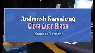 Andmesh Kamaleng - Cinta Luar Biasa (KARAOKE TANPA VOCAL)