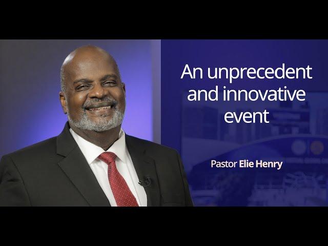 An unprecedentent and innovative event / Pastor Elie Henry
