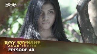 Roy Kiyoshi Anak Indigo Episode 40