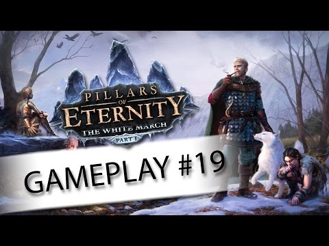 Pillars of Eternity: The White March Gameplay Ep. 19 - Infighting - Let's Play Walkthrough