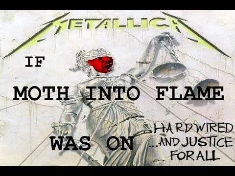 If Moth Into Flame was on ...And Justice For All