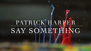 Patrick Harper - Say Something